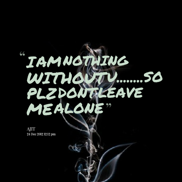 Dont Leave Me Alone Quotes Alone quotes