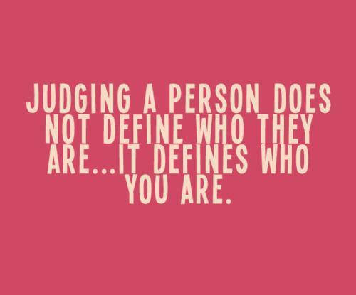25 Exclusive Collection Of Quotes About Judging | PicsHunger